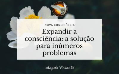 Expandir a consciência: a solução para inúmeros problemas