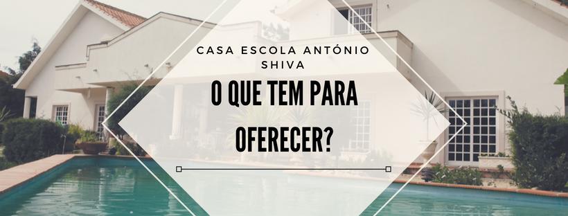 Casa Escola António Shiva – O que tem para oferecer?