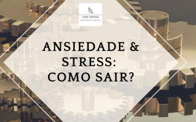 Ansiedade & stress: como sair?