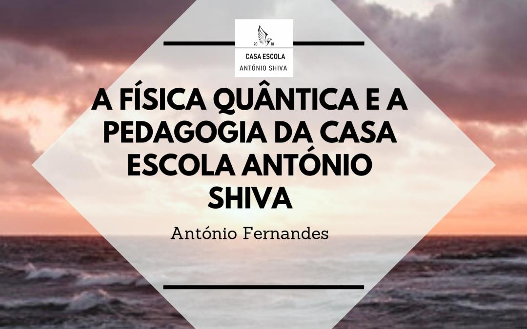 A física quântica e a pedagogia da Casa Escola António Shiva