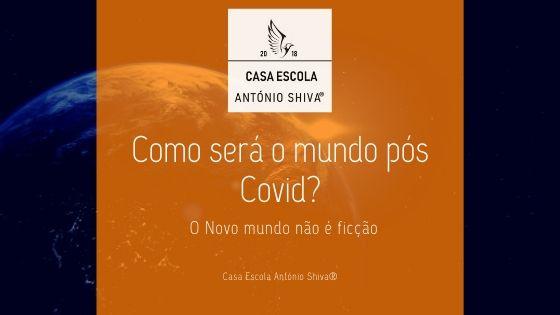 Como será o mundo pós Covid?